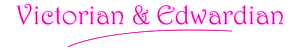 Victoian & Edwardian